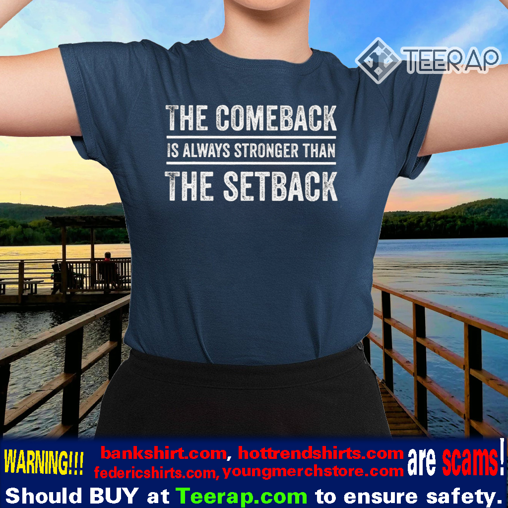 The Comeback is Always Stronger Than The Setback TShirts