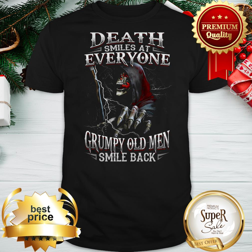 The Death Smiles At Everyone Grumpy Old Men Smile Back Shirt