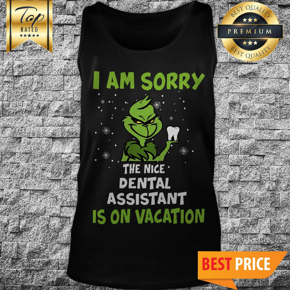 The Grinch I Am Sorry The Nice Dental Assistant Is On Vacation Tank Top