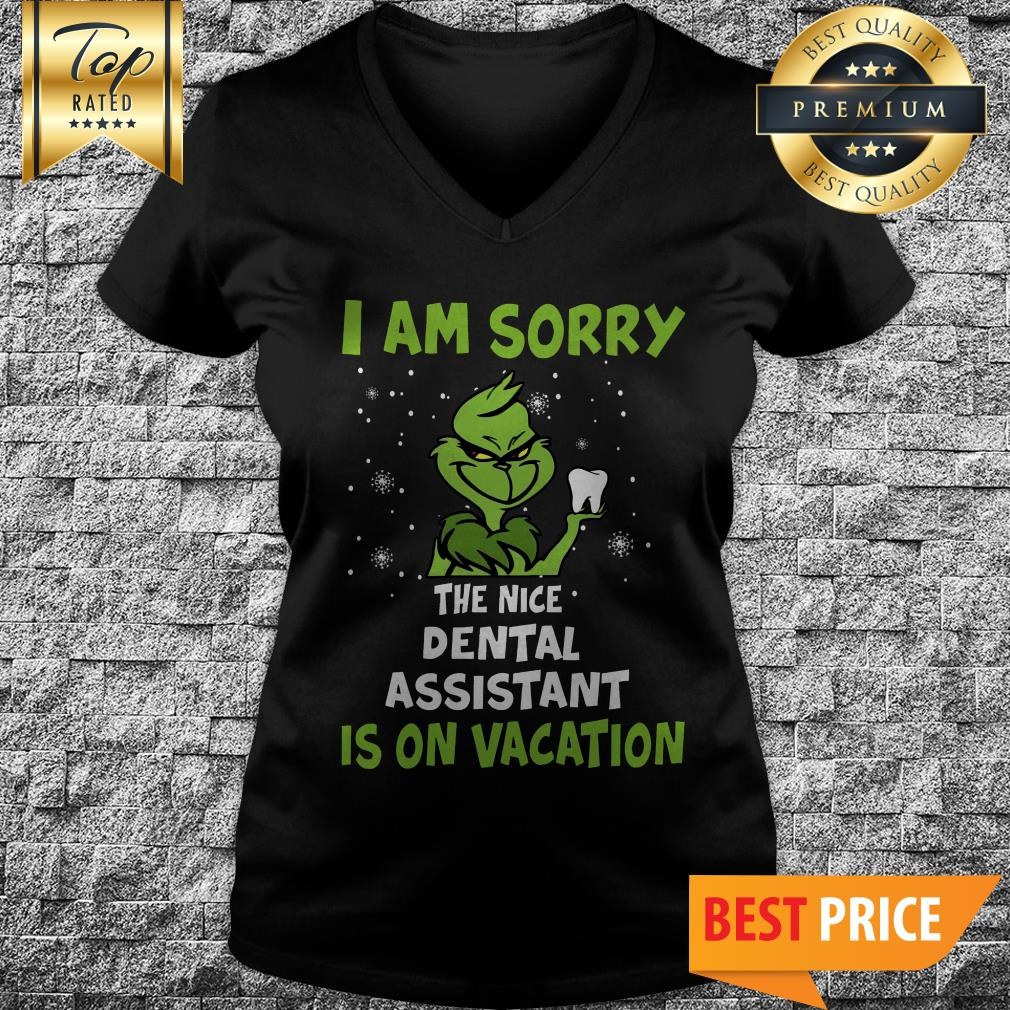 The Grinch I Am Sorry The Nice Dental Assistant Is On Vacation V-neck