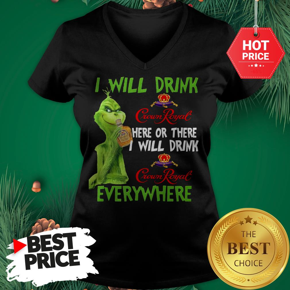 The Grinch I Will Drink Crown Royal Here Or There I Will Drink Crown Royal Everywhere Sweatshirt