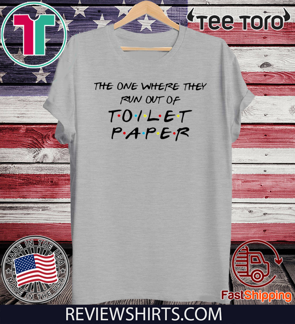 The one where they run out of toilet paper 2020 T-Shirt