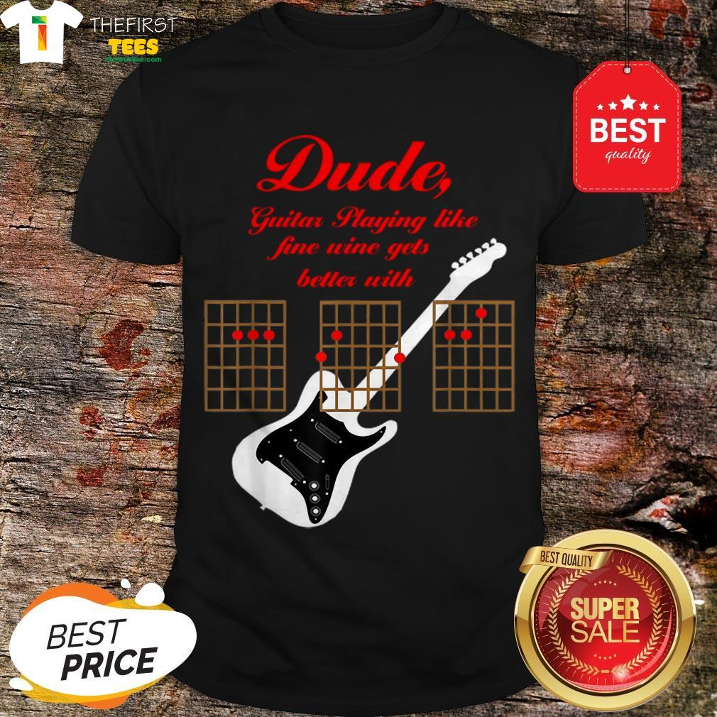 The Pretty Playing Guitar Is Like Fine Wine Get Better With Age Shirt