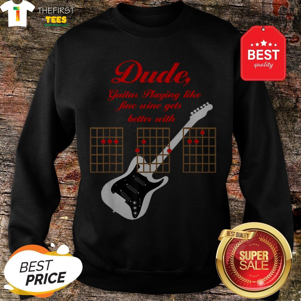 The Pretty Playing Guitar Is Like Fine Wine Get Better With Age Sweatshirt