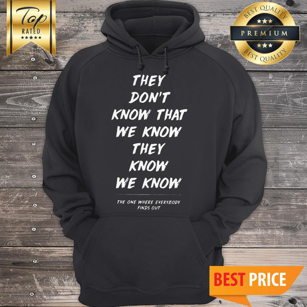 They Don't Know That We Know They Know We Know Hoodie