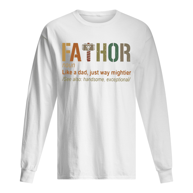 Thor Fathor Like A Dad Just Way Mightier Men's Long Sleeved