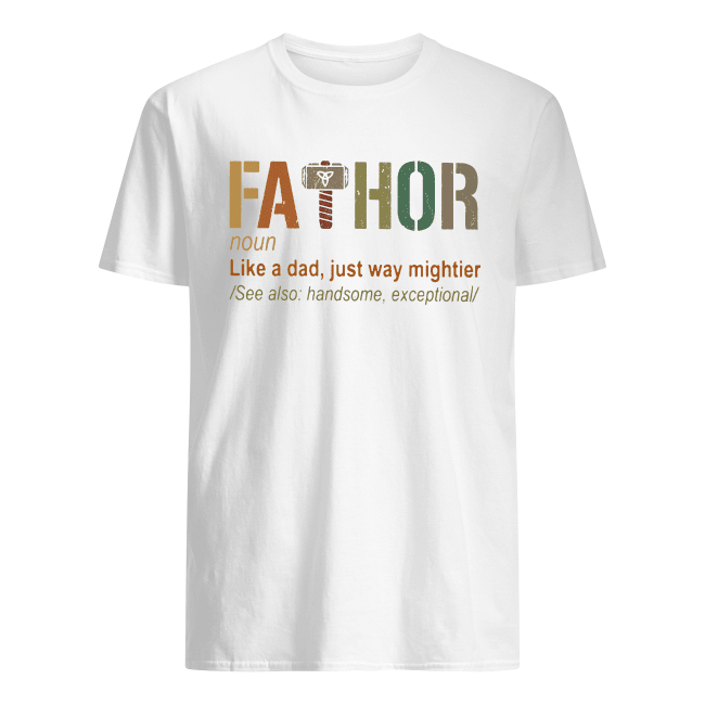 Thor Fathor Like A Dad Just Way Mightier Shirt