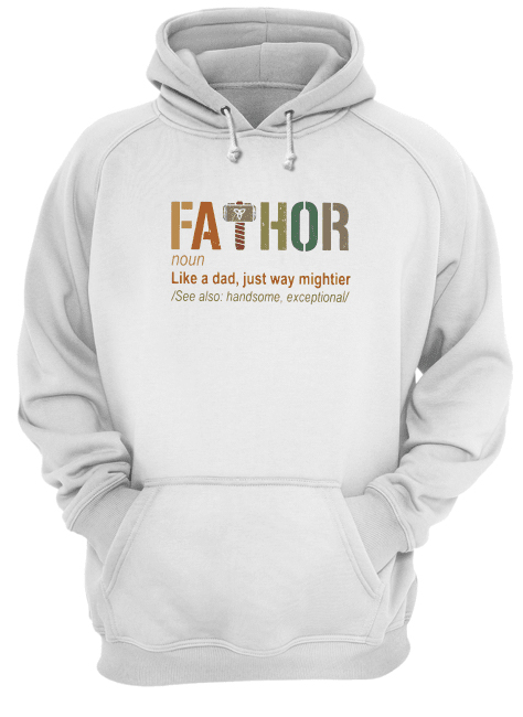 Thor Fathor Like A Dad Just Way Mightier Unisex Hoodie