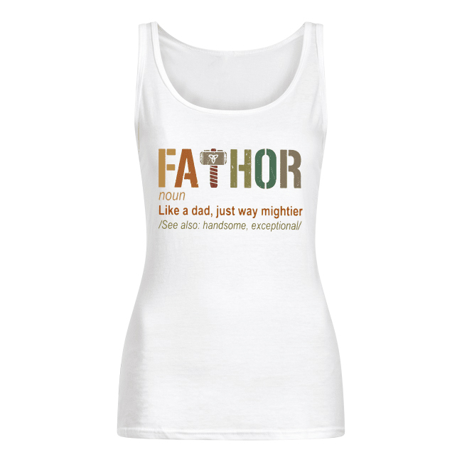 Thor Fathor Like A Dad Just Way Mightier Women's Tank Top