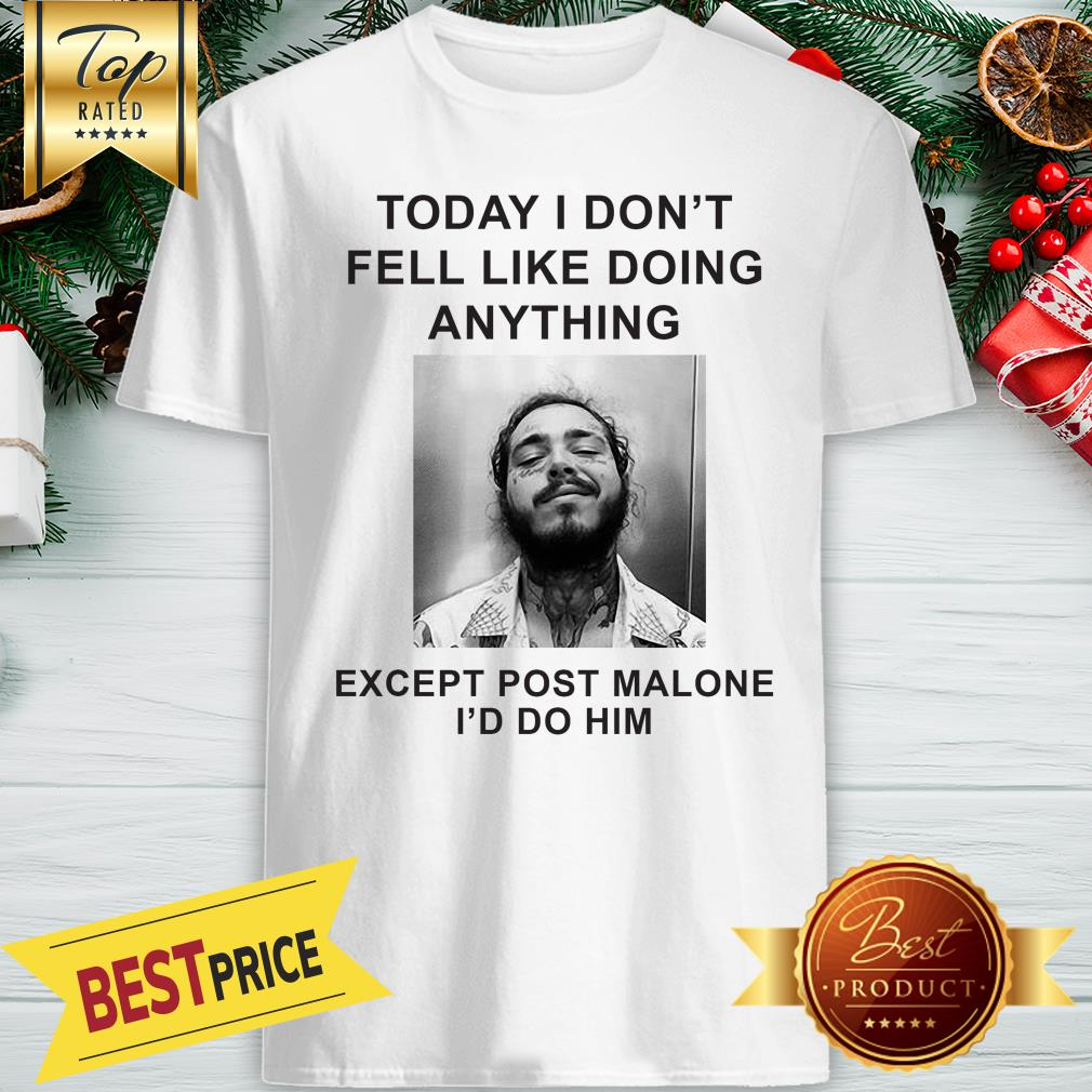 Today I Don't Feel Like Doing Anything Except Post Malone Shirt