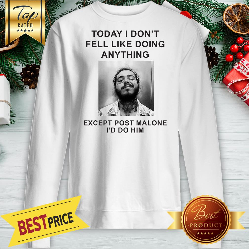 Today I Don't Feel Like Doing Anything Except Post Malone Sweatshirt