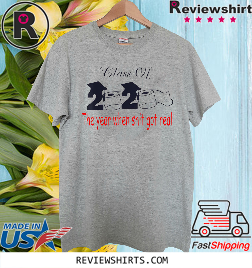 Toilet Paper Class of 2020 The Year When Shit Got Real Graduation Hot T-Shirt