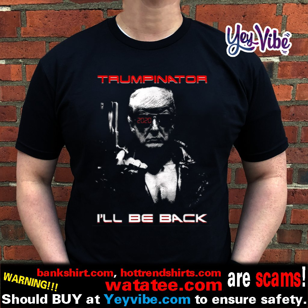 Trumpinator I'll Be Back Pro Trump 2020 Impeachment Shirt