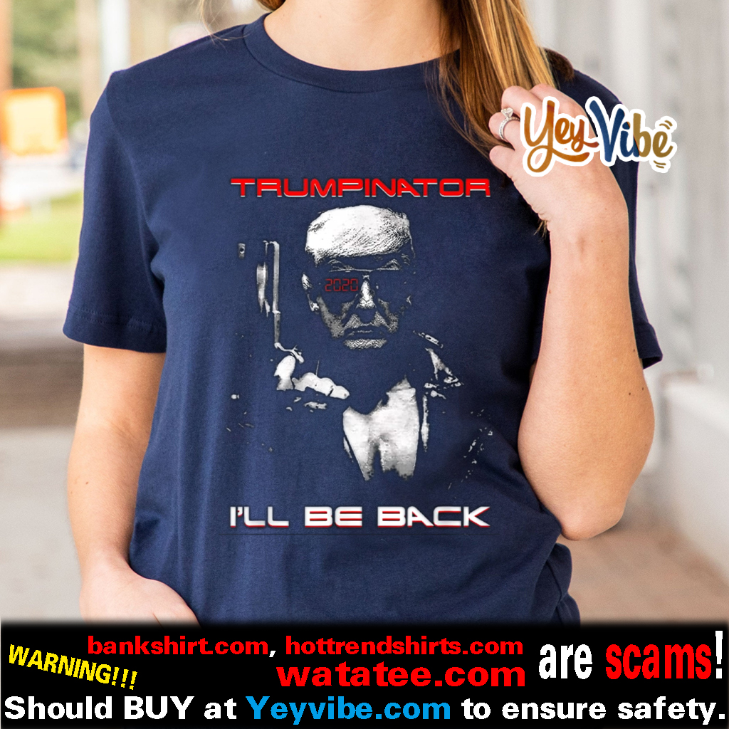 Trumpinator I'll Be Back Pro Trump 2020 Impeachment Shirts