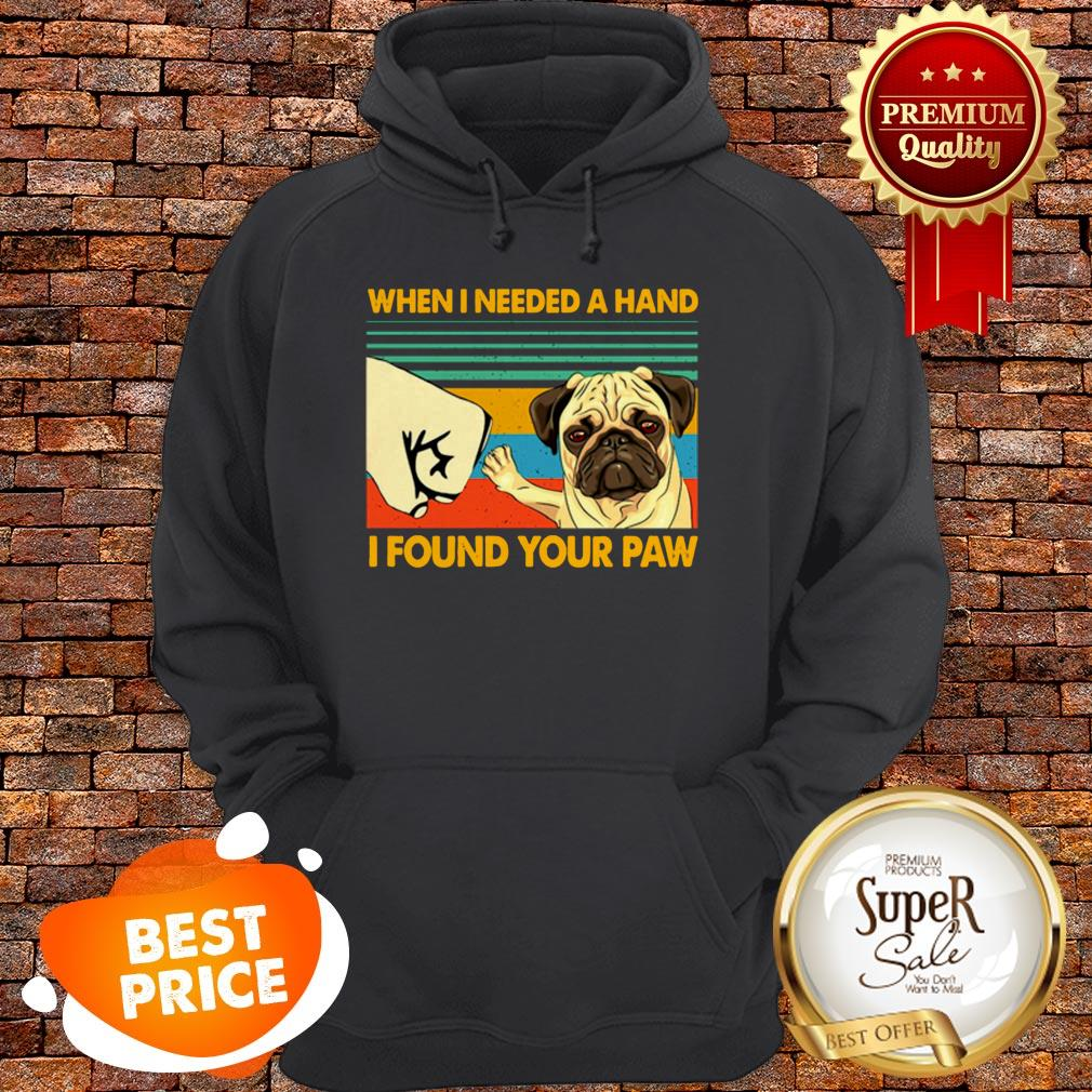 Vintage Pug When I Needed A Hand I Found Your Paw Hoodie