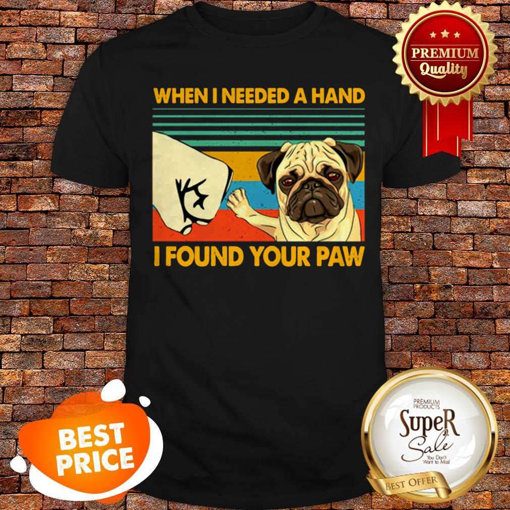 Vintage Pug When I Needed A Hand I Found Your Paw Shirt