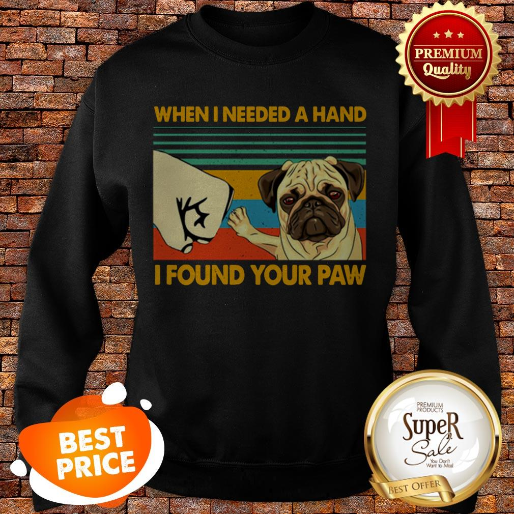 Vintage Pug When I Needed A Hand I Found Your Paw Sweatshirt