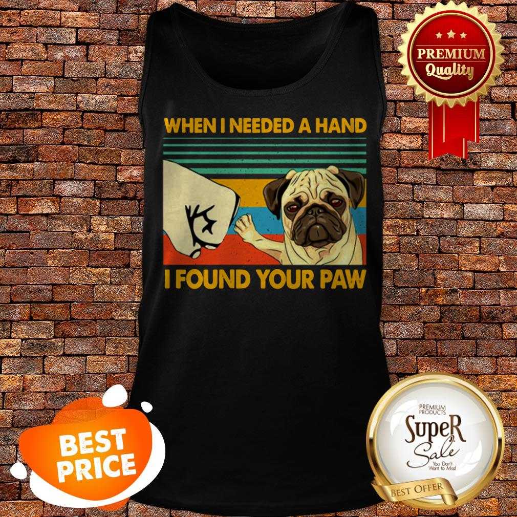 Vintage Pug When I Needed A Hand I Found Your Paw Tank Top