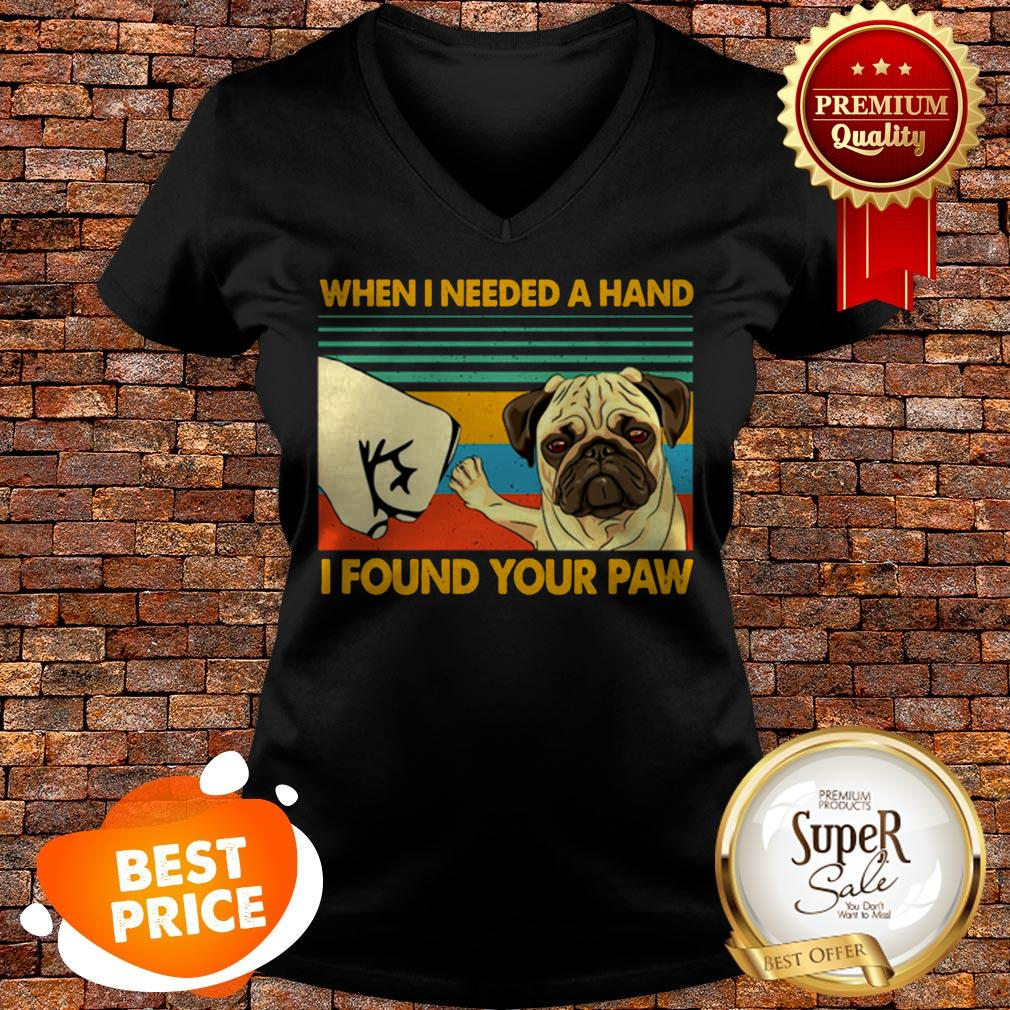 Vintage Pug When I Needed A Hand I Found Your Paw V-neck