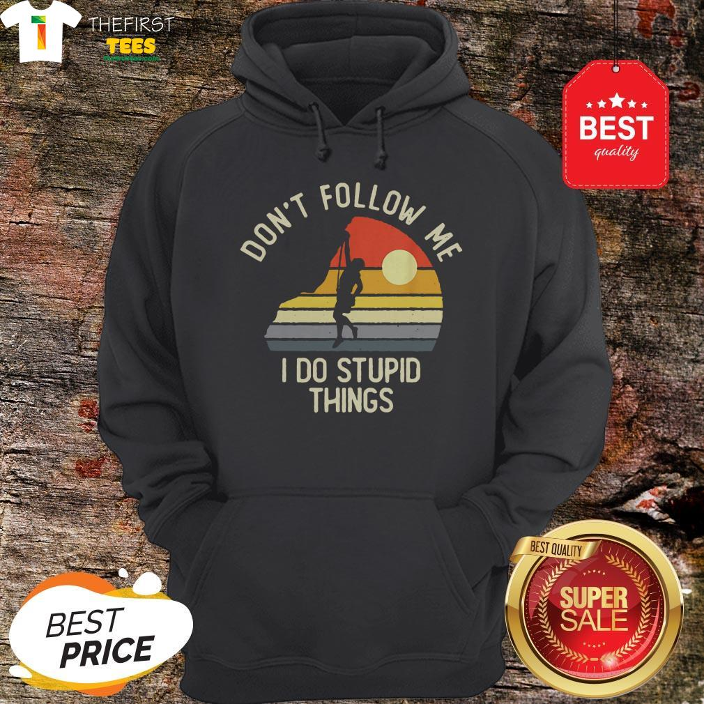 Vintage Rock Climber Don't Follow Me I Do Stupid Things Hoodie