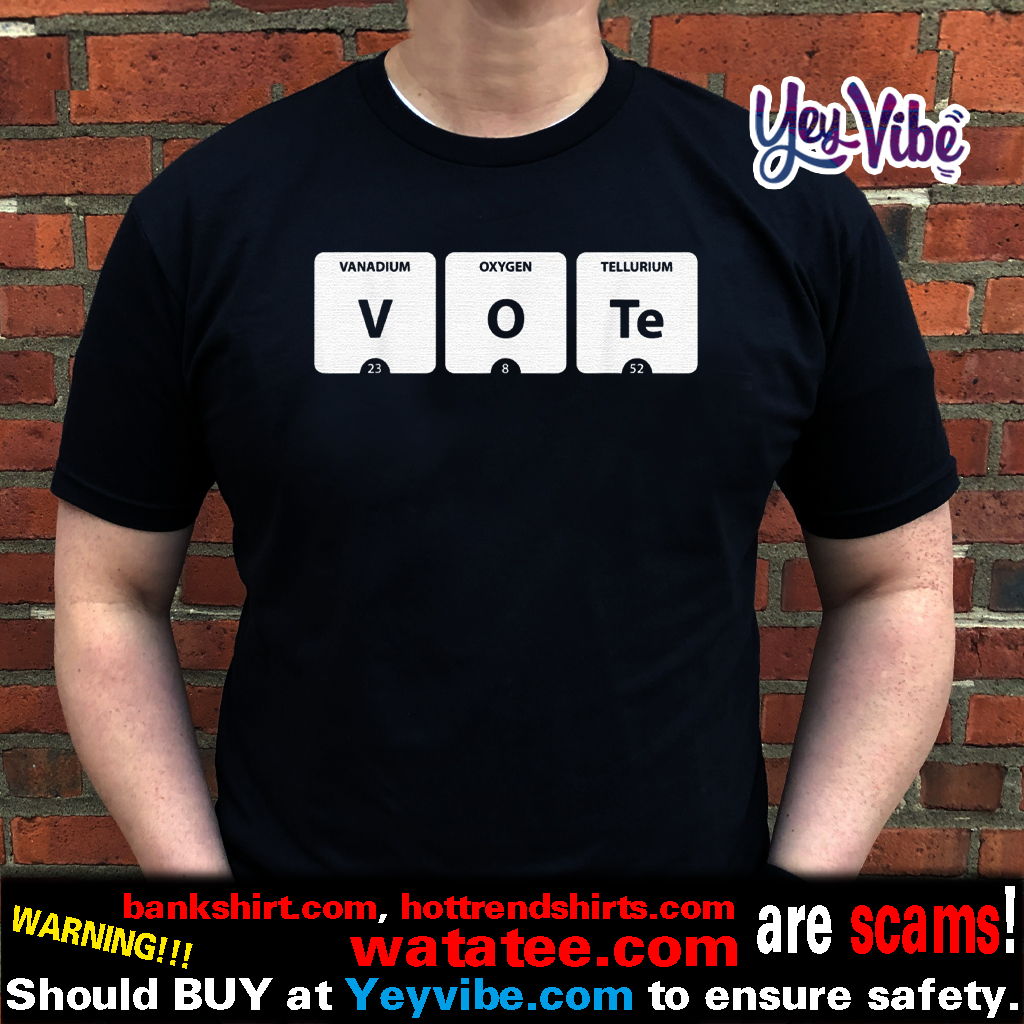 VOTE Periodic Table of Elements V-O-Te 2020 Election Shirts