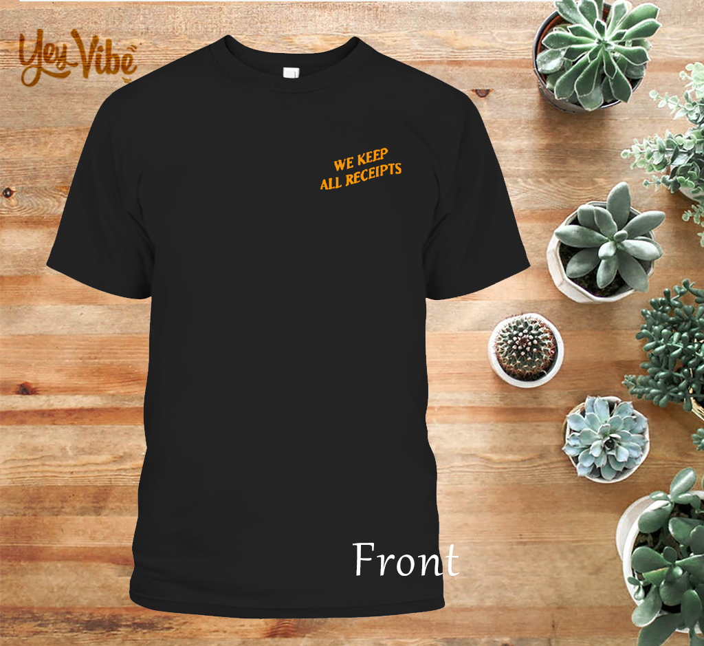 WE KEEP ALL RECEIPTS Front T-SHIRT