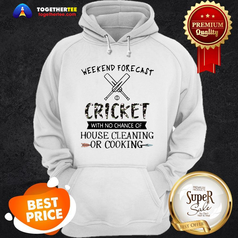 Weekend Forecast Cricket With No Chance Of House Cleaning Flower Hoodie
