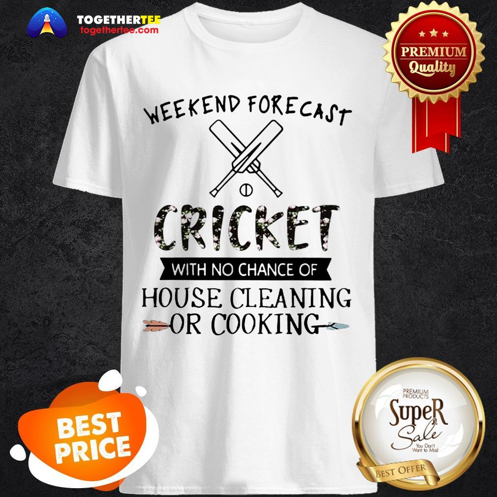 Weekend Forecast Cricket With No Chance Of House Cleaning Flower Shirt