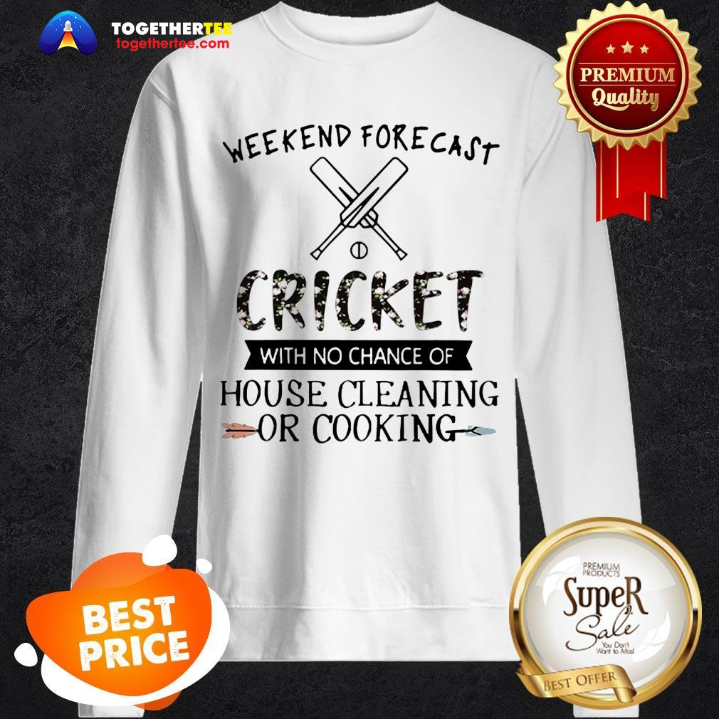 Weekend Forecast Cricket With No Chance Of House Cleaning Flower Sweatshirt