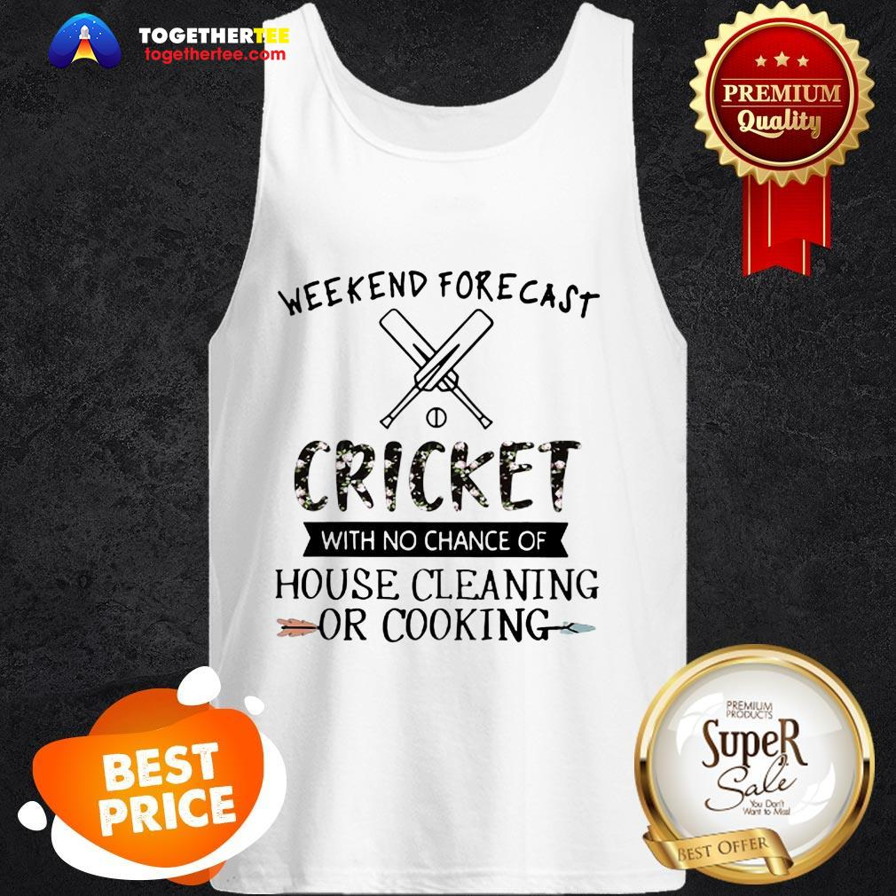Weekend Forecast Cricket With No Chance Of House Cleaning Flower Tank Top
