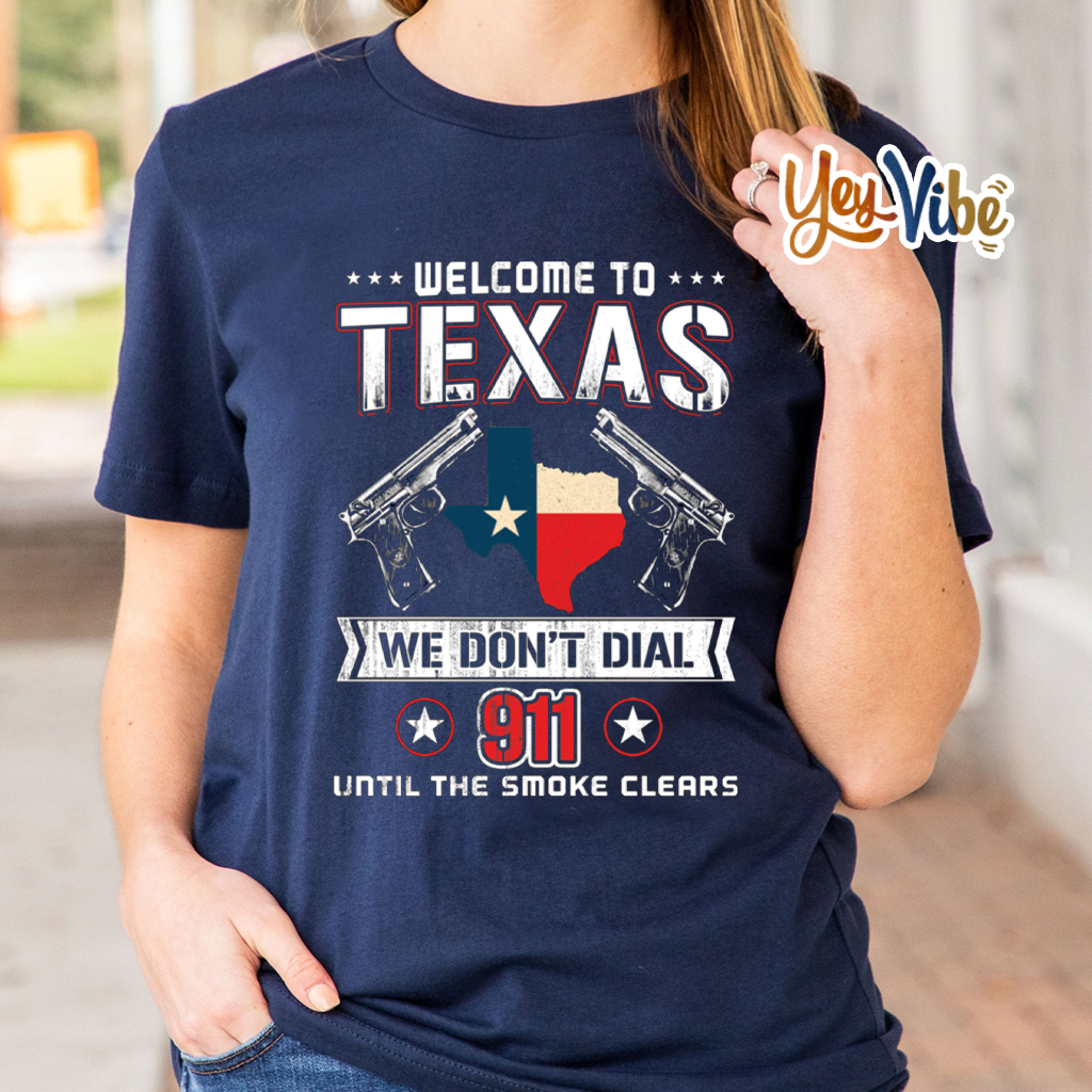 Welcome To Texas We Don't Dial 911 Until The Smoke Clears T Shirts