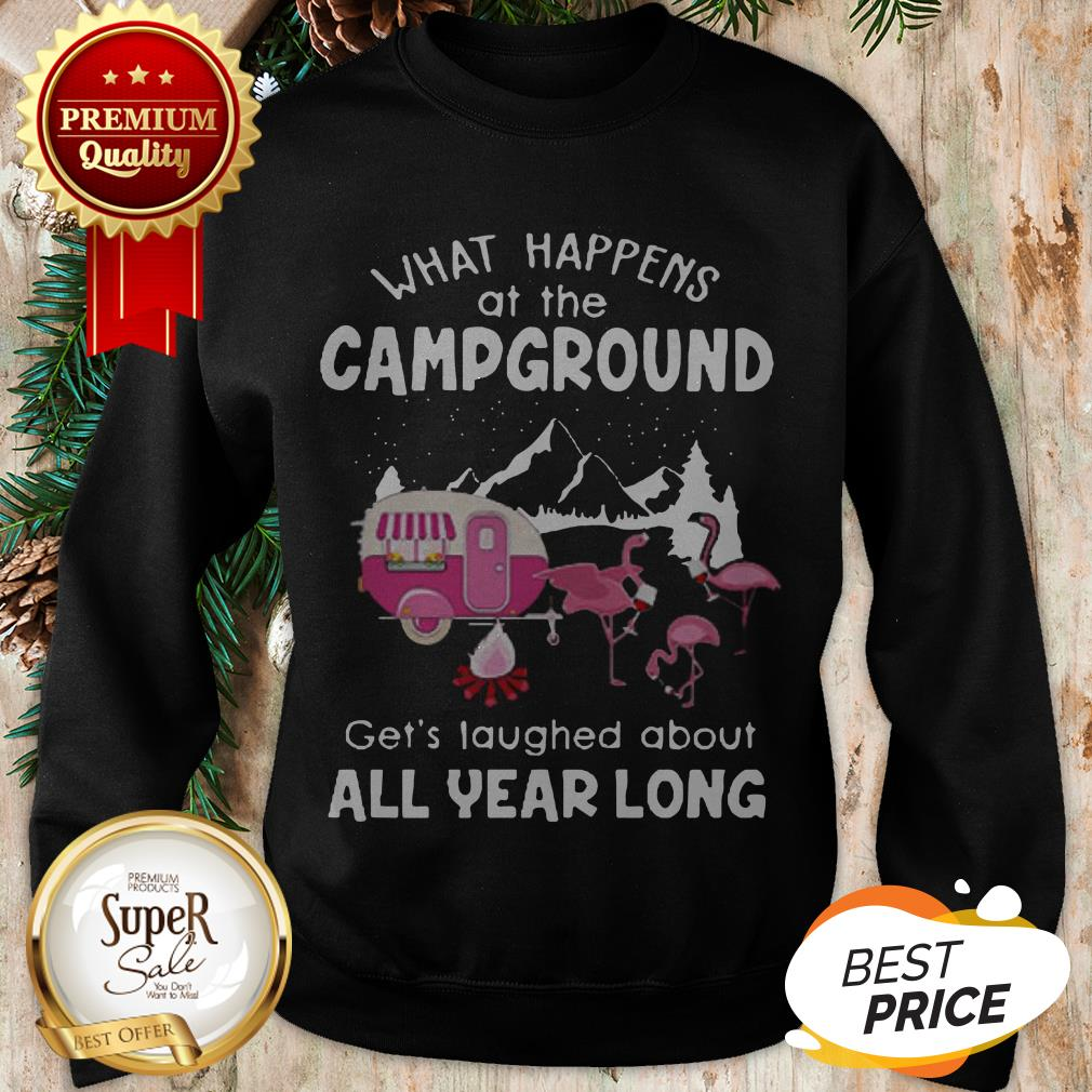 What Happens At Campground Get's Laughed About Flamingos Sweatshirt