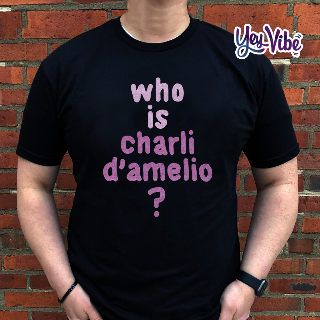 Who is Charli D'amelio T Shirts