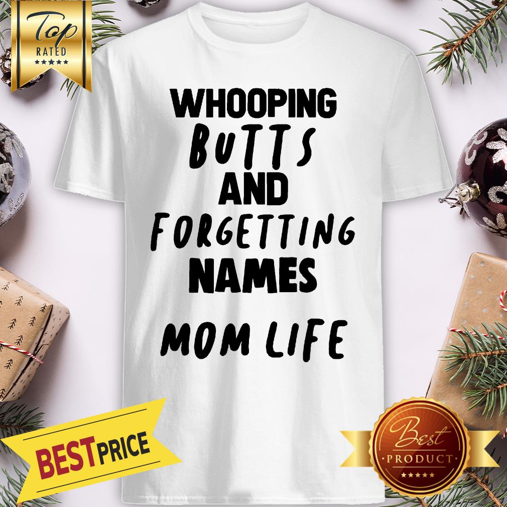 Whooping Butts And For Getting Mames Mom Life Shirt