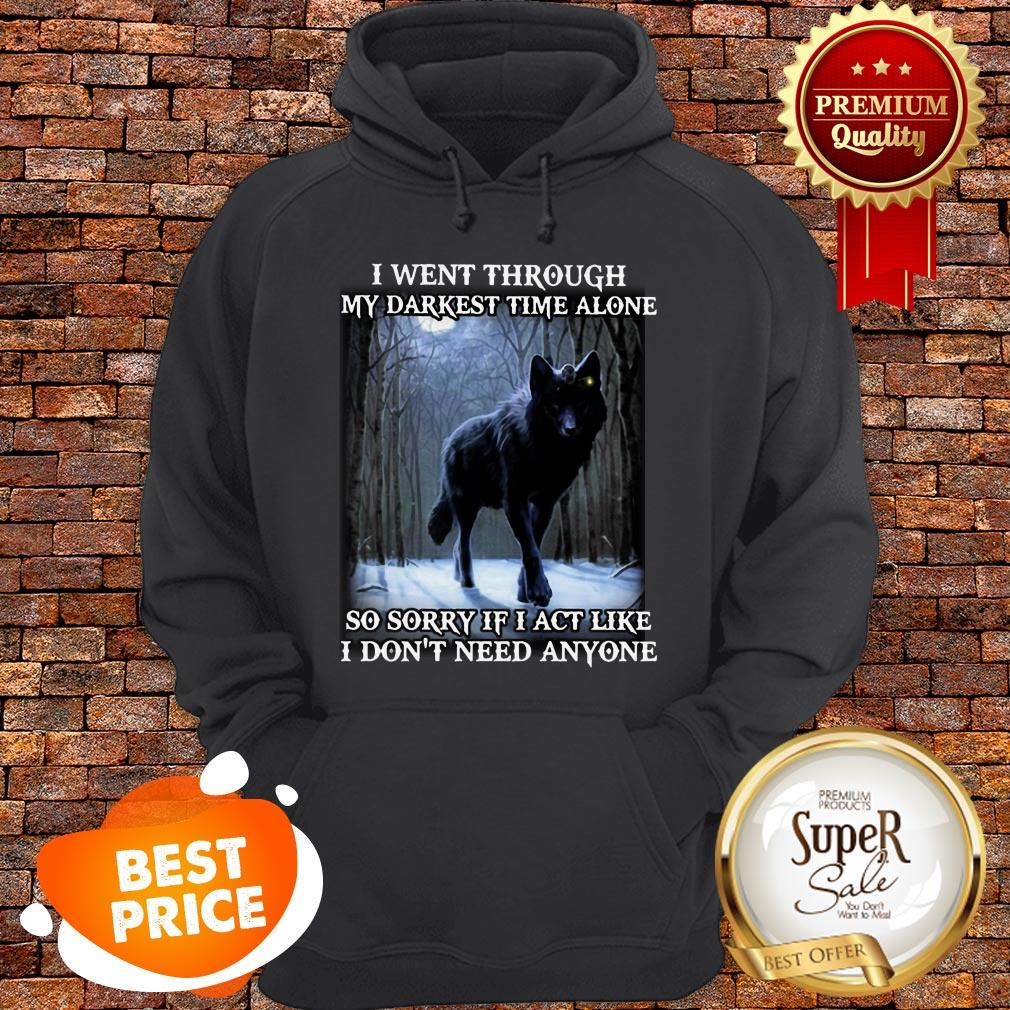Wolf I Went Through My Darkest Time Alone So Sorry If I Act Like Hoodie