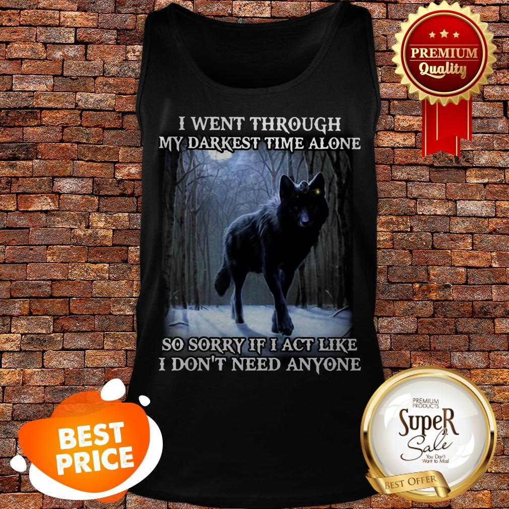 Wolf I Went Through My Darkest Time Alone So Sorry If I Act Like Tank Top