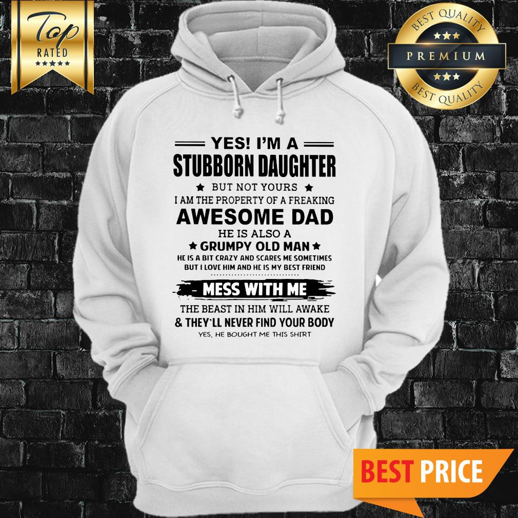 Yes I'm A Stubborn Daughter But Not Yours I Am The Property Of A Freaking Awesome Dad Hoodie
