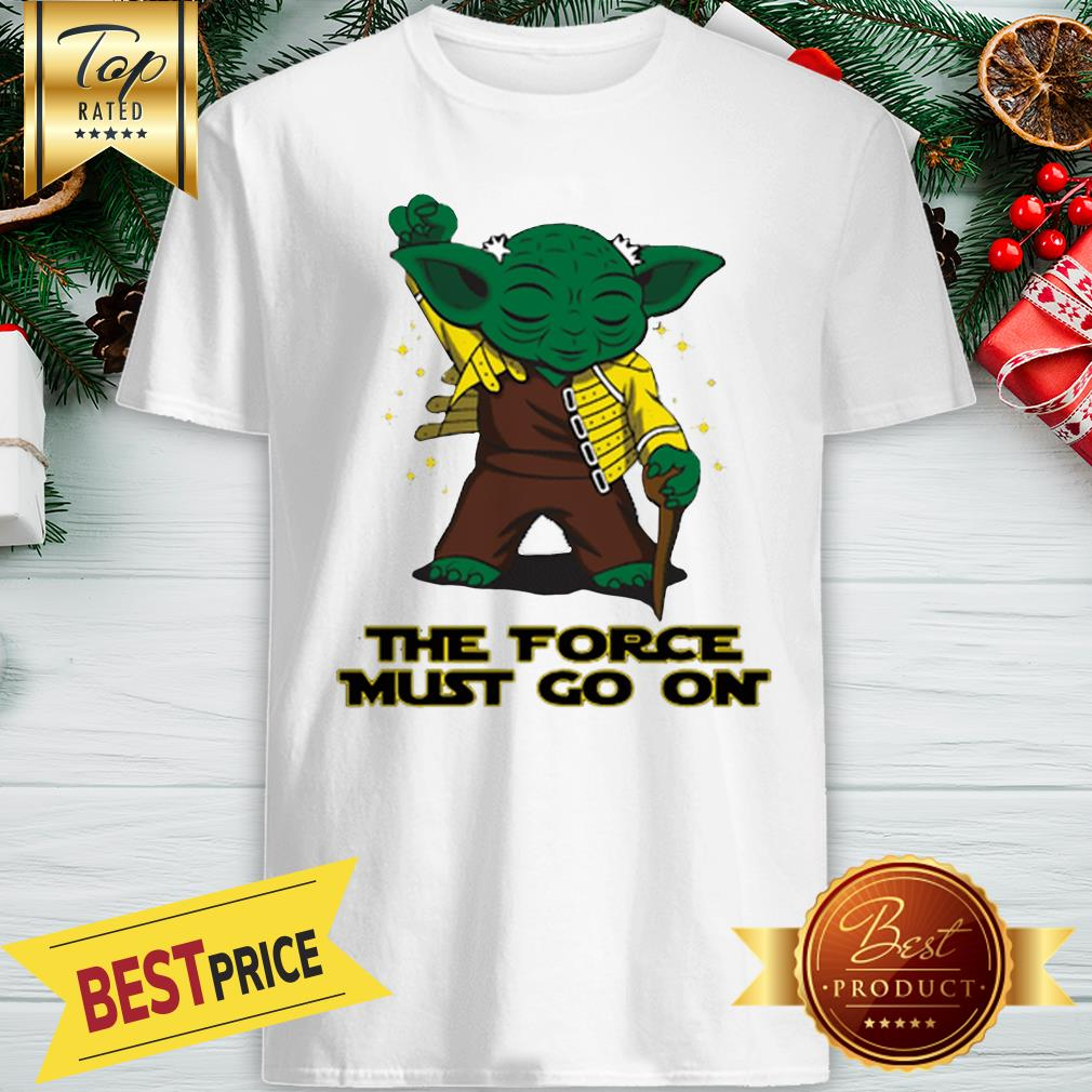 Yoda Freddie Mercury The Force Must Go On Shirt