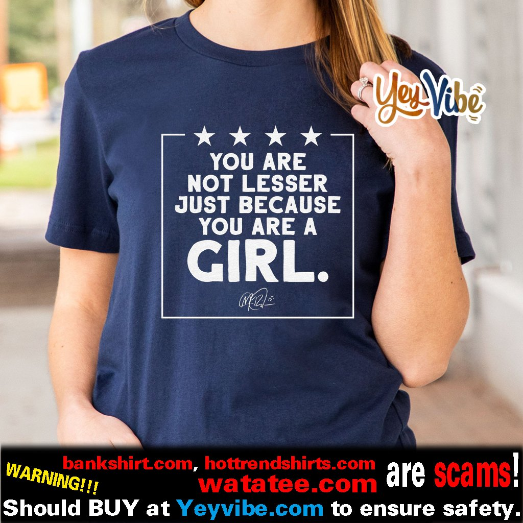 You are not lesser just because you are a Rapinoe Girl t Shirts