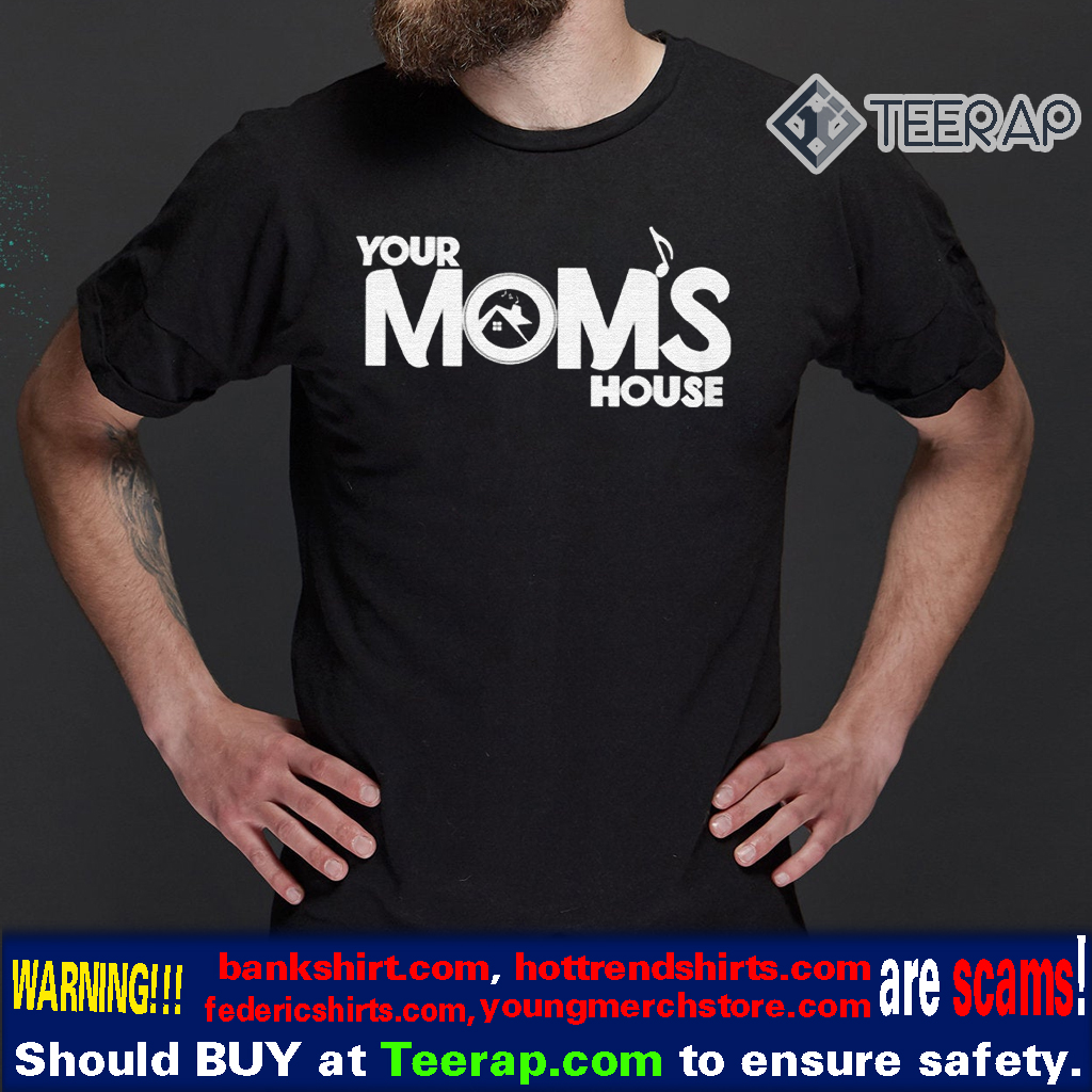 your moms house t-shirts