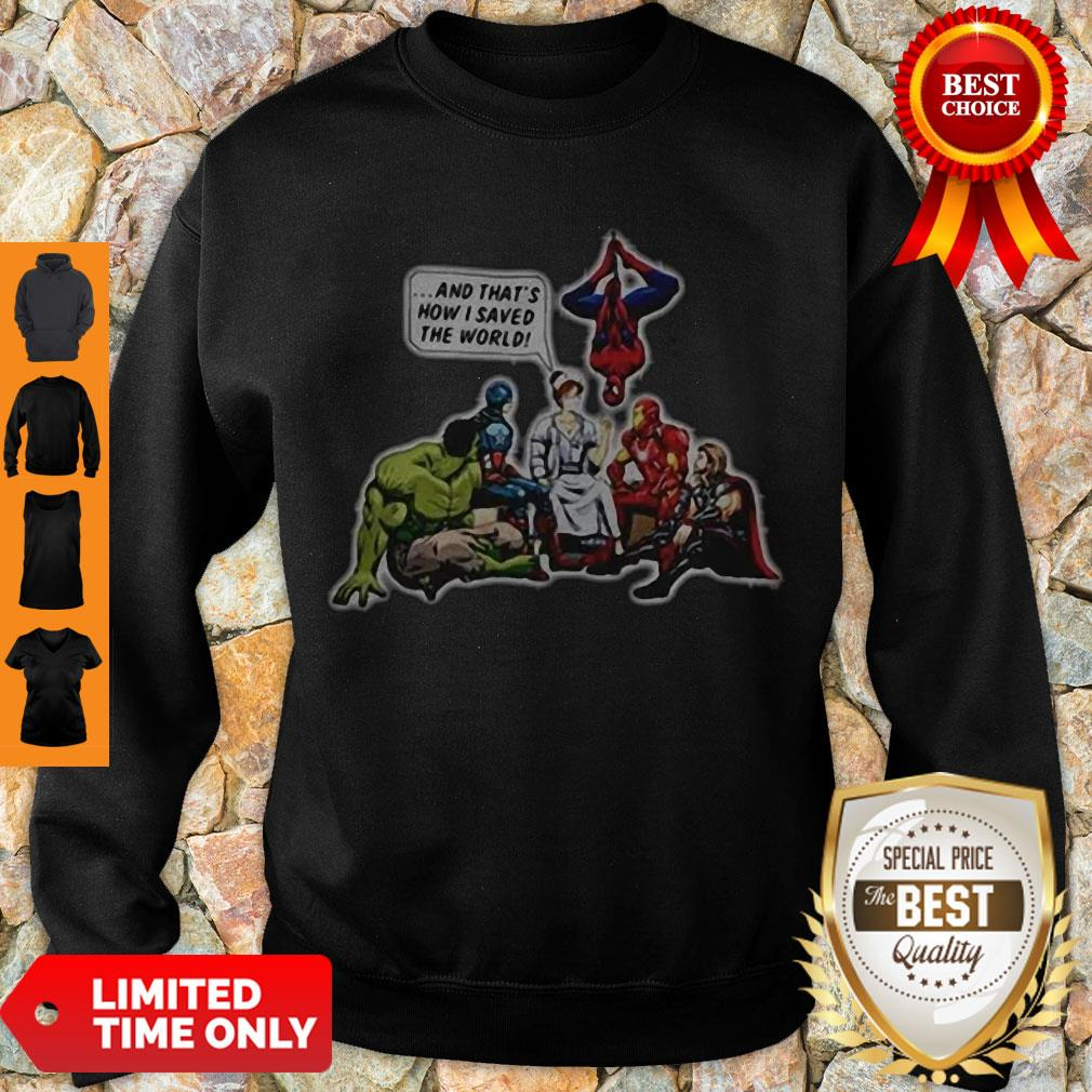 Awesome NURSE AND SUPERHEROES AND THATS HOW I SAVED THE WORLD Sweatshirt