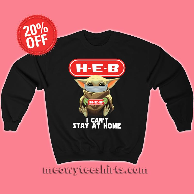 Baby Yoda face mask hug HEB I can't stay at home T-s Unisex sweatshirt