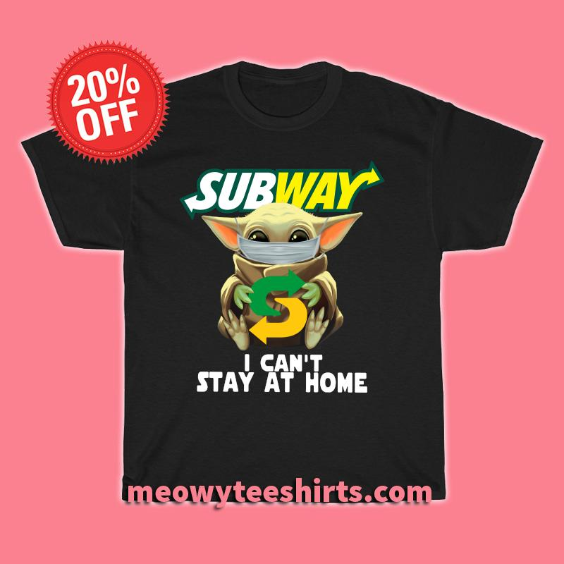 Baby Yoda face mask Subway I can't stay at home T-shirt