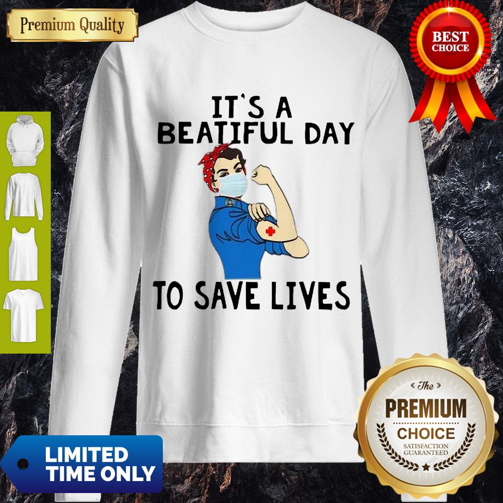 Beautiful Strong Nurse It's A Beautiful Day To Save Lives Sweatshirt