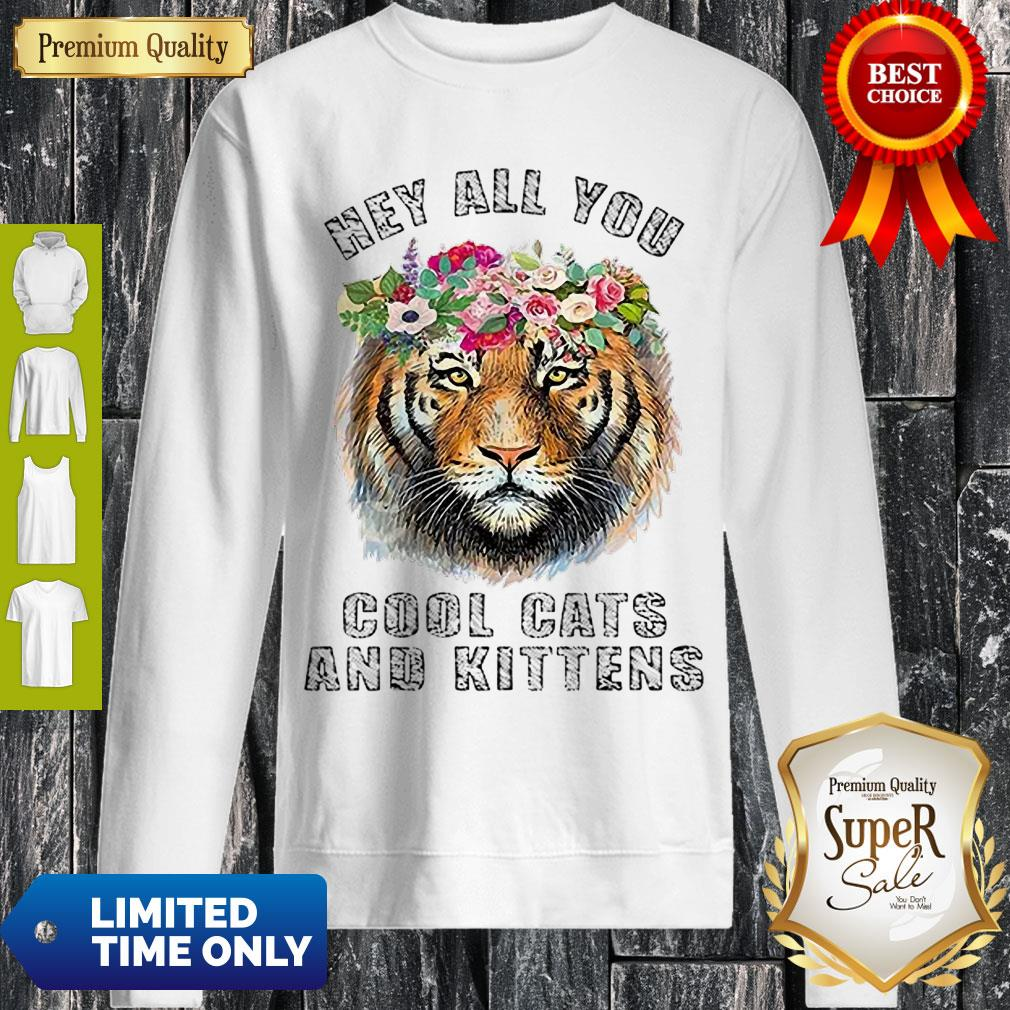 Cute Joe Exotic Tiger King Hey All You Cool Cats And Kittens Sweatshirt