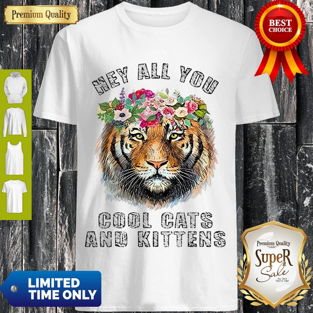 Cute Joe Exotic Tiger King Hey All You Cool Cats And Kittens Shirt