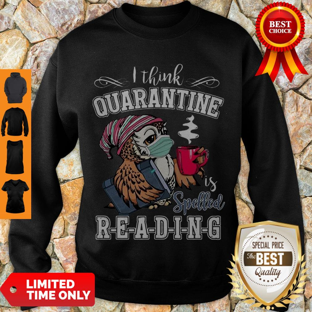 Cute Owl I Think Quarantine Is Spelled Reading Coronavirus Sweatshirt