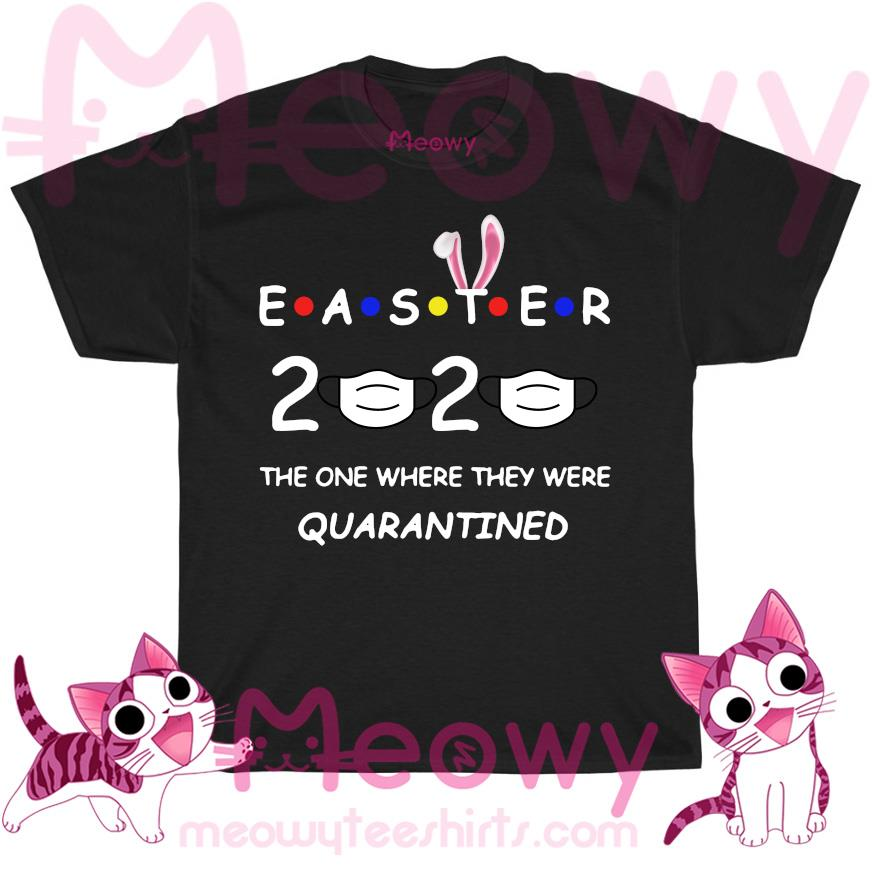 Easter 2020 the one where they were quarantined T-shirt