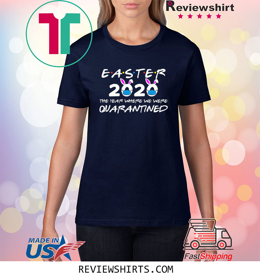 Easter 2020 The Year Where We Were Quarantined Shirt