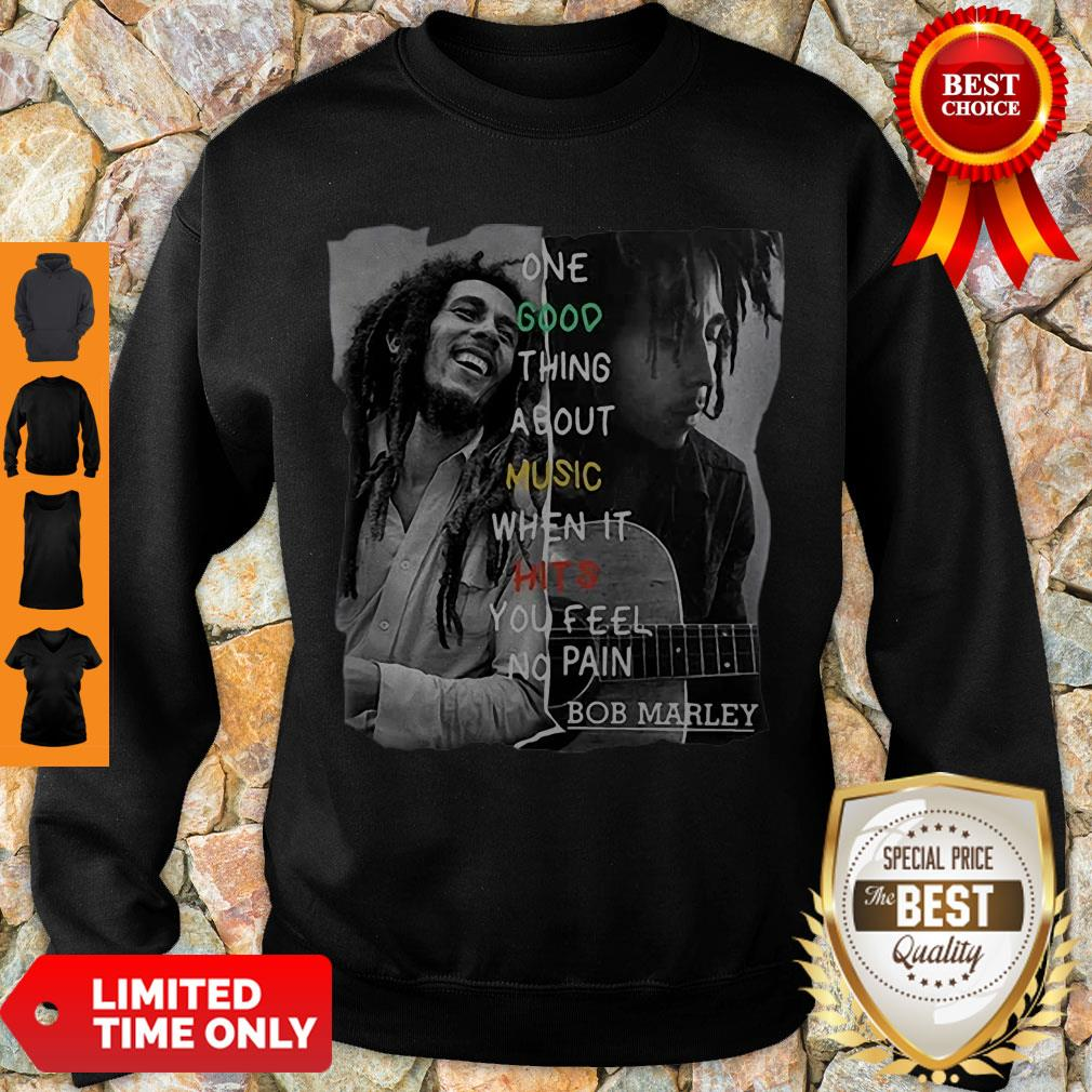 Good One Good Thing About Music When It Hit You Feel No Pain – Bob Marley Sweatshirt